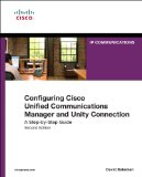 Configuring Cisco Unified Communications Manager and Unity Connection: A Step-by-Step Guide (2nd Edition) (Networking Technology: IP Communications)