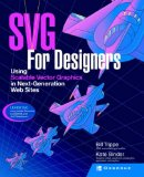 SVG For Designers: Using Scalable Vector Graphics in Next-Generation Web Sites
