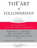 The Art of Followership: How Great Followers Create Great Leaders and Organizations (J-B Warren Bennis Series)