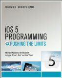 iOS 5 Programming Pushing the Limits: Developing Extraordinary Mobile Apps for Apple iPhone, iPad, and iPod Touch