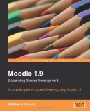 Moodle 1.9 E-Learning Course Development: A complete guide to successful learning using Moodle