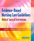 Evidence-Based Nursing Care Guidelines: Medical-Surgical Interventions, 1e