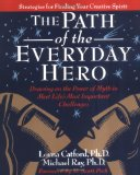 The Path of the Everyday Hero: Drawing on the Power of Myth to Meet Life's Most Important Challenges