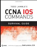 Todd Lammle's CCNA IOS Commands Survival Guide