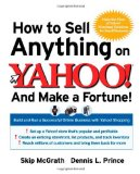 How to Sell Anything on Yahoo!...And Make a Fortune!: Build and Run a Successful Online Business with Yahoo!u00ae Shopping