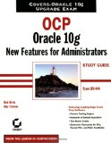 OCP: Oracle 10g New Features for Administrators Study Guide: Exam 1Z0-040 (Certification Study Guide)