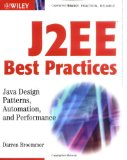 J2EE Best Practices: Java Design Patterns, Automation, and Performance (Wiley Application    Development Series)