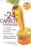 The 24-Carrot Manager: A Remarkable Story of How a Leader Can Unleash Human Potential