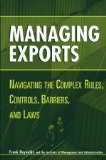 Managing Exports: Navigating the Complex Rules, Controls, Barriers, and Laws