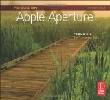 Focus On Apple Aperture: Focus on the Fundamentals (Focus On Series) (Focus on (Focal Press))
