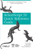 The ActionScript 3.0 Quick Reference Guide: For Developers and Designers Using Flash: For Developers and Designers Using Flash CS4 Professional (Adobe Developer Library)