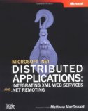 Microsoftu00ae .NET Distributed Applications: Integrating XML Web Services and .NET Remoting (Pro-Developer)