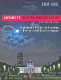 Advanced Digital Photography: Techniques & Tips for Creating Professional-Quality Images, Revised Edition