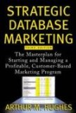 Strategic Database Marketing: The Masterplan for Starting and Managing a Profitable, Customer-Based Marketing Program