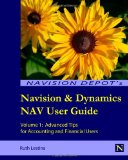 Navision & Dynamics NAV User Guide: Volume 1: Advanced Tips for Accounting and Financial Users