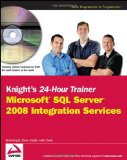 Knight's 24-Hour Trainer: Microsoft SQL Server 2008 Integration Services (Wrox Programmer to Programmer)
