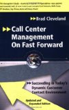 Call Center Management on Fast Forward: Succeeding in Today's Dynamic Customer Contact Environment (2nd Edition)