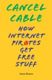 Cancel Cable: How Internet Pirates Get Free Stuff