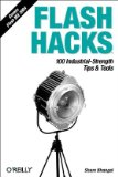 Flash Hacks: 100 Industrial-Strength Tips & Tools