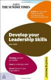 Develop Your Leadership Skills: Develop Yourself as a Leader; Lead at a Strategic Level; Grow Leaders in Your Organisation (Sunday Times Creating Success)