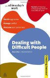 Dealing with Difficult People: Handle Aggression; Manage Conflict; Motivate Poor Performers (Sunday Times Creating Success)