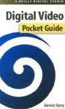 Digital Video Pocket Guide (O'Reilly Digital Studio)