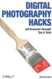 Digital Photography Hacks: 100 Industrial-Strength Tips & Tools