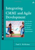 Integrating CMMI and Agile Development: Case Studies and Proven Techniques for Faster Performance Improvement (SEI Series in Software Engineering)