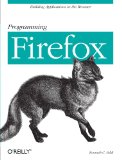 Programming Firefox: Building Rich Internet Applications with XUL