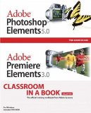 Adobe Photoshop Elements 5.0 and Adobe Premiere Elements 3.0 Classroom in a Book Collection