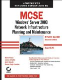 MCSE: Windows Server 2003 Network Infrastructure Planning and Maintenance Study Guide: Exam 70-293