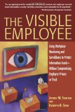 The Visible Employee: Using Workplace Monitoring and Surveillance to Protect Information Assets-Without Compromising Employee Privacy or Trust