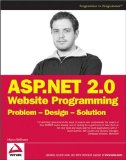 ASP.NET 2.0 Website Programming: Problem - Design - Solution (Programmer to Programmer)