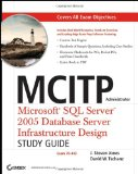 MCITP Administrator: MicrosoftSQL Server2005 Database Server Infrastructure Design Study Guide (Exam 70-443)