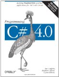 Programming C# 4.0: Building Windows, Web, and RIA Applications for the .NET 4.0 Framework (Animal Guide)