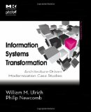 Information Systems Transformation: Architecture-Driven Modernization Case Studies (The MK/OMG Press)