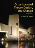 Organizational Theory, Design, and Change (6th Edition)