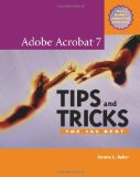 Adobe Acrobat 7 Tips and Tricks: The 150 Best