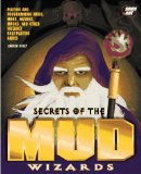 Secrets of the Mud Wizards: Playing and Programming Muds, Moos, Mucks, and Other Internet Role-Playing Games